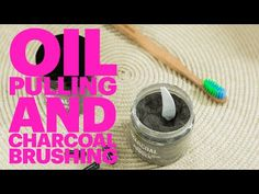How To Oil Pull & Clean Your Teeth With Charcoal | Oil Pulling, Teeth Whitening & Natural Oral Care