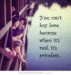 You can't buy love because when it's real it's priceless. Picture Quotes.
