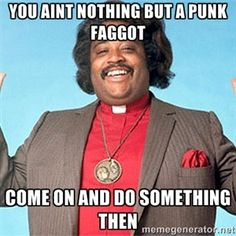 you aint nothing but a punk faggot come on and do something then | Fat Al Sharpton