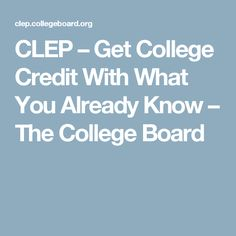 CLEP – Get College Credit With What You Already Know – The College Board