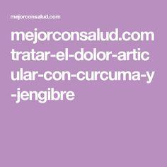 mejorconsalud.com tratar-el-dolor-articular-con-curcuma-y-jengibre