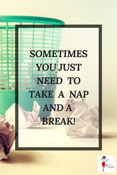 take a nap and a break