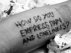 how do you express pain and loneliness?