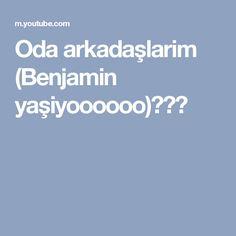 Oda arkadaşlarim  (Benjamin yaşiyoooooo)😘😘😘