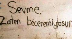 Sevme. Zaten beceremiyorsun. #Yalnız #Adam #Aşk #Sözleri #Duvar #Yazıları #Acıtır