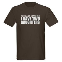 Two daughters shirt from Cafe Press. I gotta get this for Jase for fathers day!
