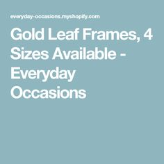 Gold Leaf Frames, 4 Sizes Available - Everyday Occasions