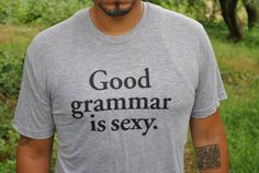 Good grammar is sexy.
