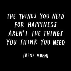 """The things you need for happiness aren't the things you think you need."" - Irene Mueni  #happiness #positivepsychology #spirituality"