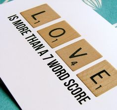 Love card - will have to make a version of this for Kevin. I'm always begging him to play scrabble with me