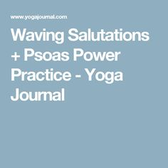 Waving Salutations + Psoas Power Practice - Yoga Journal