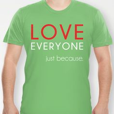 Love Everyone...Just Because T-shirt by Reformation Threads - $18.00