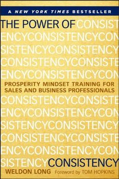 The Power of Consistency: Prosperity Mindset Training for Sales and Business Professionals/Weldon Long
