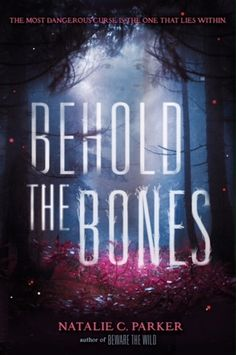 """Cover Reveal: Behold the Bones (Beware the Wild #2) by Natalie C. Parker  -On sale February 23rd 2016 by HarperTeen -Candace """"Candy"""" Pickens has been obsessed with the swamp lore of her tiny Louisiana town for . . . forever. Name any ghostly swamp figure and Candy will recite the entire tale in a way that will curl your toes and send chills up your spine."""