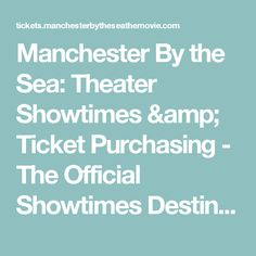 Manchester By the Sea: Theater Showtimes & Ticket Purchasing - The Official Showtimes Destination