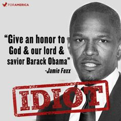 """Jamie Foxx opened a TV show saying, """"First of all, give an honor to God and our lord and savior Barack Obama."""" LIKE if you agree we have only one Lord and Savior and it is not Barack Obama. Cant Fix Stupid, Stupid People, We The People, Stupid Things, Thats The Way, That Way, Tango, Liberal Logic, Liberal Democrats"""