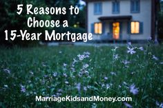 When we bought our new home, we had a choice between a 15-year mortgage and a 30-year mortgage.  We chose a 15-year mortgage and here's why.