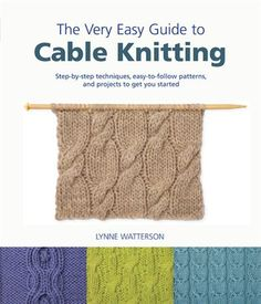 The Very Easy Guide to Cable Knitting: Step-by-Step Techniques, Easy-to-Follow Patterns, and Projects to Get You Started - Cable Knit is BEAUTIFUL!