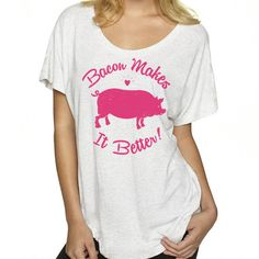 Anne Burrell - Bacon Makes It Better - Women's Top - White $30 Flavour Gallery #Foodie #Tshirt #Bacon http://www.flavourgallery.com/collections/womens-t-shirts/products/anne-burrell-bacon-makes-it-better-womens-loose-top-white