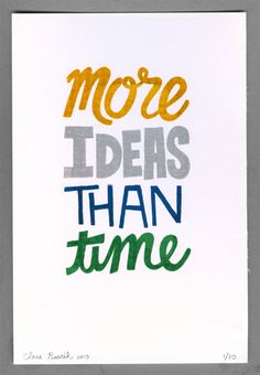 so true... I should put it in my craftroom to realise that it is always better to have more ideas than time... instead of more time than ideas! ;)