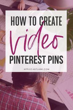 How to Create Video Pinterest Pins // Applecart Lane -- #pinteresttips #pinterestmarketing #pinterestgraphics #pinterestvideo