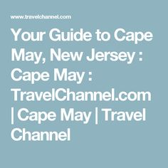 Your Guide to Cape May, New Jersey : Cape May : TravelChannel.com | Cape May | Travel Channel