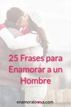 75 Ideas De Enamorar A Un Hombre En 2021 Como Enamorar Un Hombre Frases Para Hombres Enamorada
