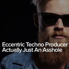 Eccentric Techno Producer Actually Just An Asshole