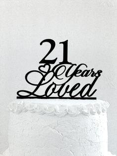 21 Years Loved Birthday Cake Topper  21 Years Loved Custom