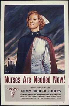 Nurses Are Needed Now For The Army Nurses Corp ~ WWII era recruiting poster, ca. 1940s.