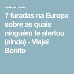 7 furadas na Europa sobre as quais ninguém te alertou (ainda) - Viajei Bonito Eurotrip, Wonderful Places, Travel Tips, How To Plan, Trips, Portugal, Traveling, Wanderlust, Window