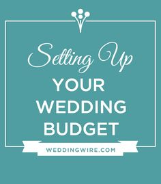 Setting up your Wedding Budget: What you need to know. Start now!
