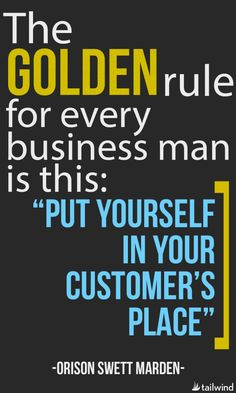 """The golden rule for every business man is this: """"Put yourself in your customers place."""" - Orison Swett Marden"""