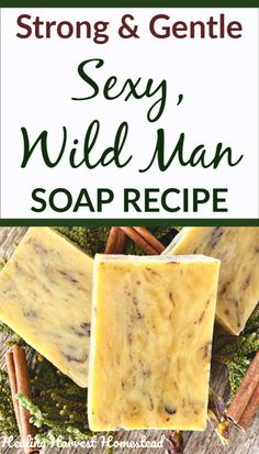 Sexy Wild Man Handmade Soap Recipe: Strong & Gentle (and Easy) – homemade