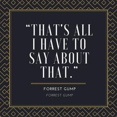 The Most Quotable Lines From Forrest Gump: Forrest Gump That's All Quote