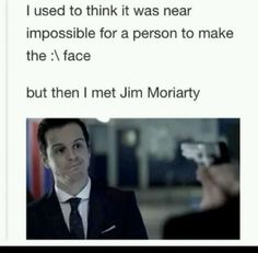 (Sherlock) on But then I met Jim moriarty. He is not impressed with your threat at gunpointBut then I met Jim moriarty. He is not impressed with your threat at gunpoint Sherlock Fandom, Sherlock John, Funny Sherlock, Sherlock Holmes Bbc, Sherlock Quotes, Watson Sherlock, Sherlock Cast, Benedict Sherlock, Supernatural Quotes