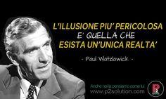 L'illusione più pericolosa è quella che esista un'unica realtà.  #p2solution