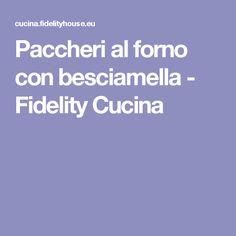 Paccheri al forno con besciamella - Fidelity Cucina