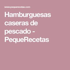 Hamburguesas caseras de pescado - PequeRecetas