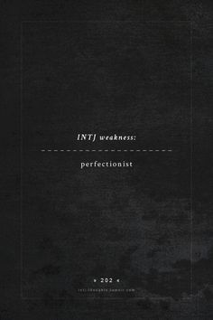INTJ Thoughts Tumblr 202 - INTJ weakness: perfectionist - fact by - 16personalities