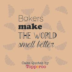 Bakers Make The World Smell Better - Topperoo Cake Quotes Bakery Quotes, Chef Quotes, Food Quotes, Funny Quotes, Dessert Quotes, Cupcake Quotes, Cookie Quotes, Birthday Cake Quotes, Food Captions