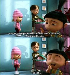 Despicable Me. Agnes. Did you ever have a day where your Cheeto never turned into a butterfly?