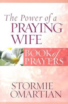 The Power of a Praying® Wife Book of Prayers (Power of a Praying Book of Prayers) by Stormie Omartian (Jan 1, 2007) - Google Search