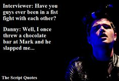 Your favorite quotes, sayings, or lyrics by The Script I Want To Know, Love You, Danny The Script, Favorite Quotes, Best Quotes, Danny O'donoghue, Know Your Name, Soundtrack To My Life, Say More
