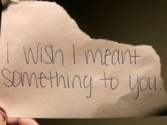 i wish i meant something to you