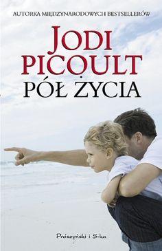 "Picoult Jodi, ""Pół życia"", Warszawa, Prószyński Media, 461 s. My Books, Reading, Jodi Picoult, Movies, Movie Posters, Magick, Literatura, Author, Films"