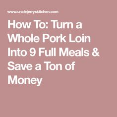 How To: Turn a Whole Pork Loin Into 9 Full Meals & Save a Ton of Money