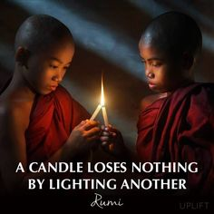 A candle loses nothing by lightning another ~ Rumi Relaxation Pour Dormir, Rumi Quotes, Yoga Quotes, Inspirational Quotes, Deep Quotes, Wall Quotes, Life Quotes, Meditation Music, Chakra Meditation