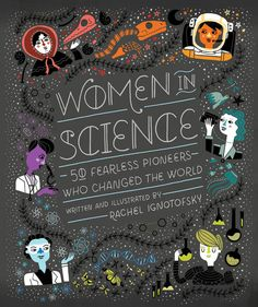 Women in Science: 50 Fearless Pioneers Who Changed the World by Rachel Ignotofsky | Amazon affiliate