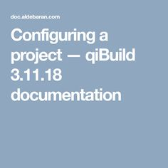 Configuring a project — qiBuild documentation Projects, Log Projects, Blue Prints